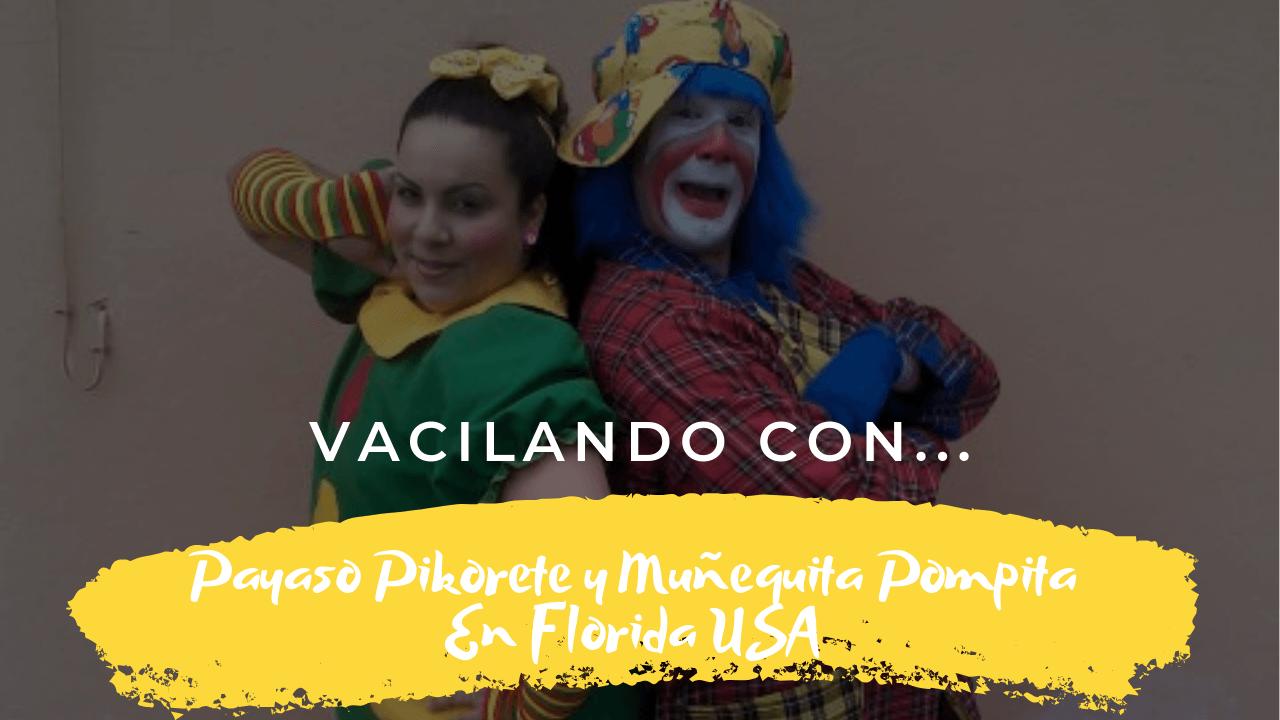 Payaso Pikorete Y Muñequita Pompita Promo en Florida 2019